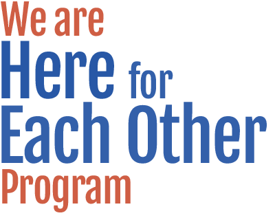 We are Here for Each Other Program